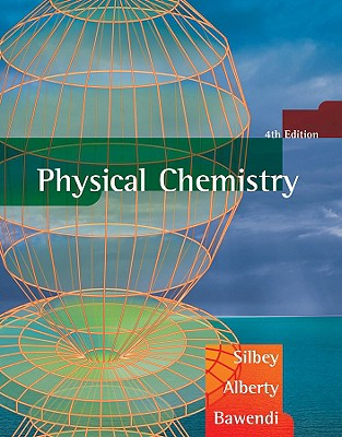 Physical Chemistry By Silbey, Robert J./ Alberty, Robert A./ Bawendi, Moungi G.